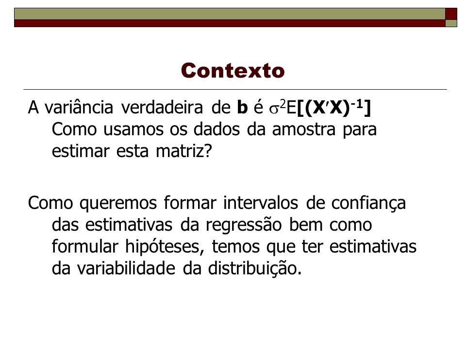Contexto A variância verdadeira de b é 2E[(XX)-1] Como usamos os dados da amostra para estimar esta matriz
